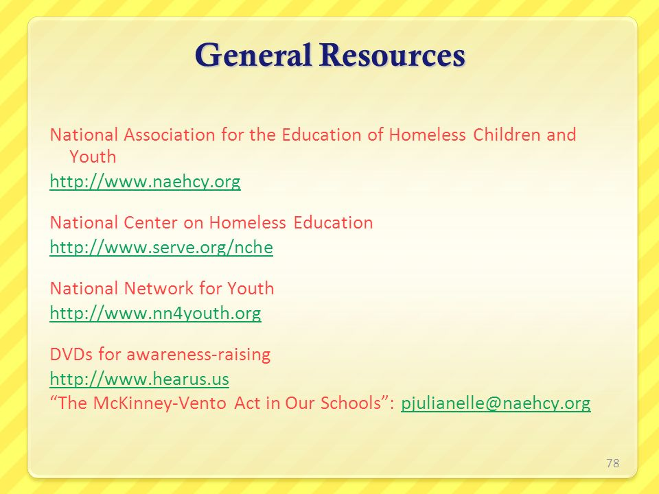 General Resources National Association for the Education of Homeless Children and Youth. http://www.naehcy.org.
