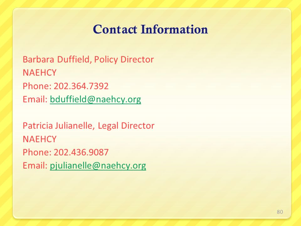 Contact Information Barbara Duffield, Policy Director. NAEHCY. Phone: 202.364.7392. Email: bduffield@naehcy.org.