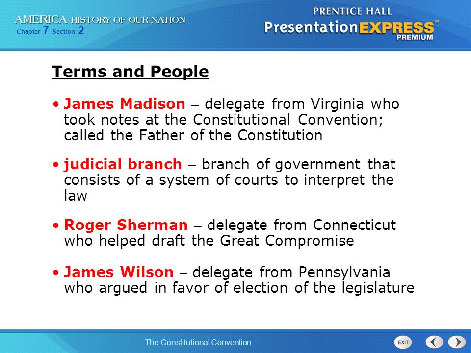 Terms and People James Madison – delegate from Virginia who took notes at the Constitutional Convention; called the Father of the Constitution.