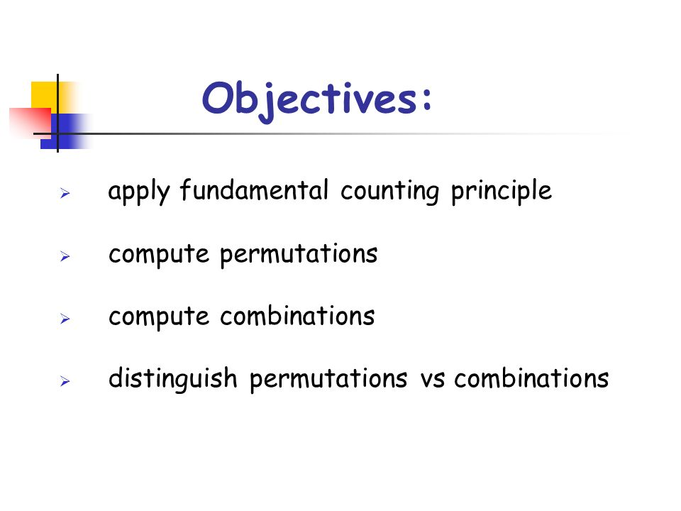 Objectives: apply fundamental counting principle compute permutations