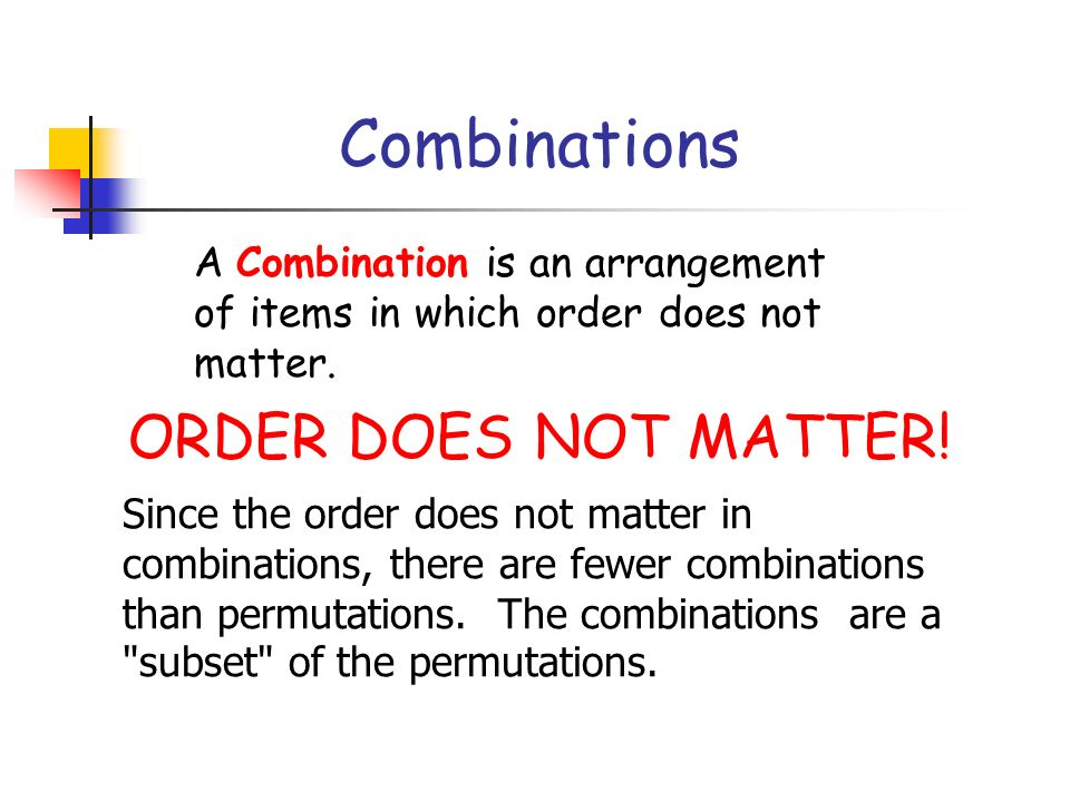 Combinations ORDER DOES NOT MATTER!