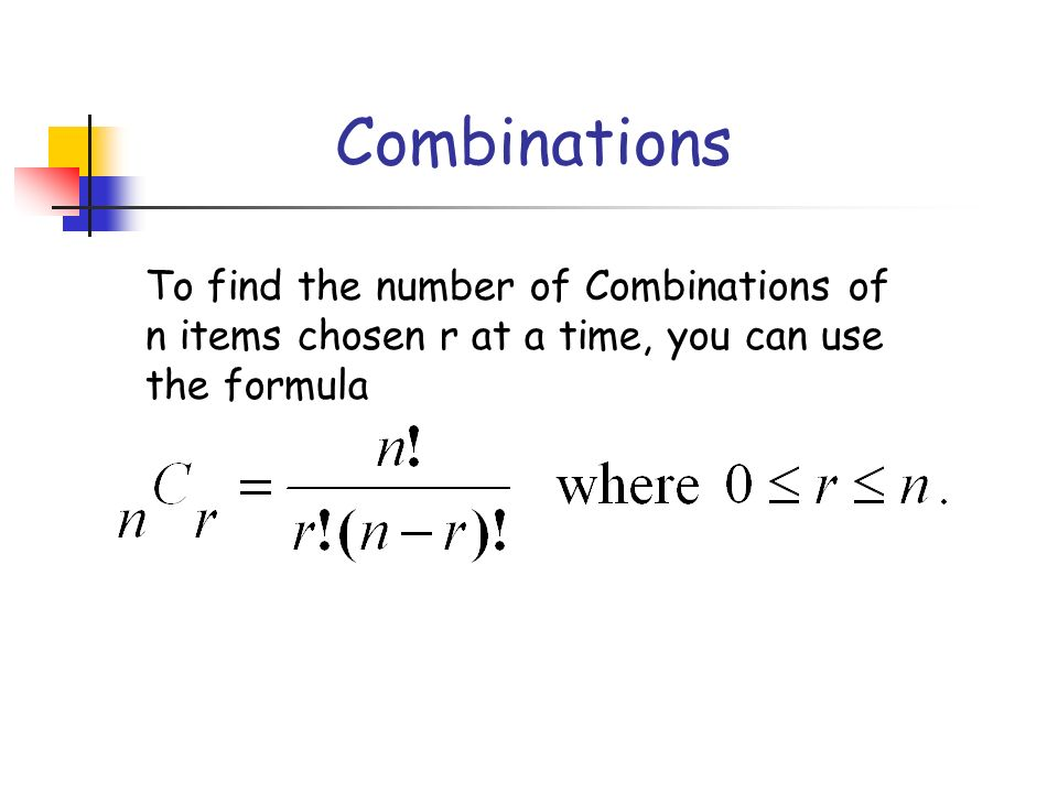 Combinations To find the number of Combinations of n items chosen r at a time, you can use the formula.