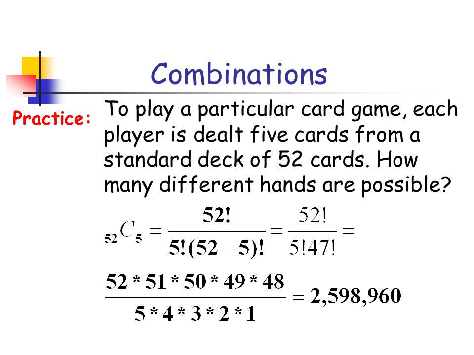 Combinations To play a particular card game, each player is dealt five cards from a standard deck of 52 cards. How many different hands are possible