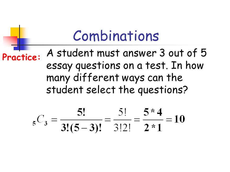 Combinations A student must answer 3 out of 5 essay questions on a test. In how many different ways can the student select the questions