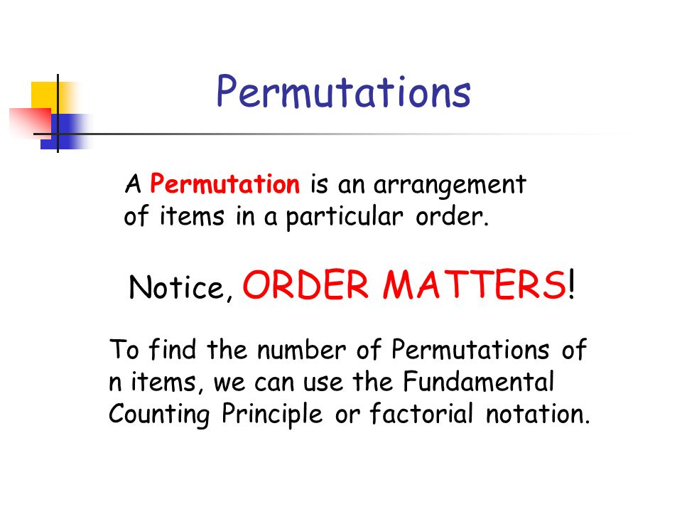 Permutations Notice, ORDER MATTERS!