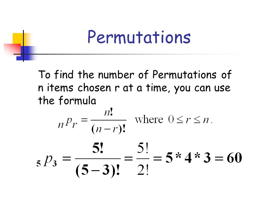 Permutations To find the number of Permutations of n items chosen r at a time, you can use the formula.
