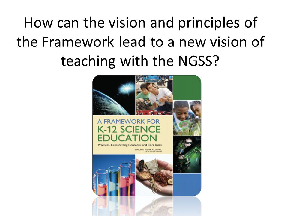 How can the vision and principles of the Framework lead to a new vision of teaching with the NGSS