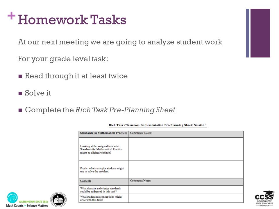 Homework Tasks At our next meeting we are going to analyze student work. For your grade level task: