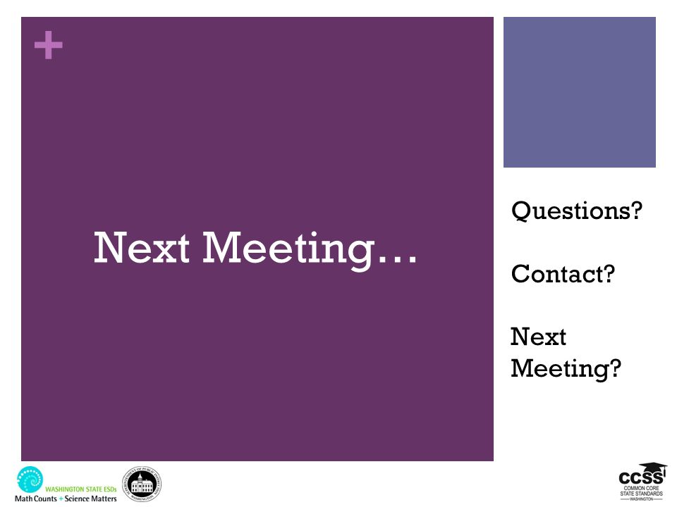 Next Meeting… Questions Contact Next Meeting