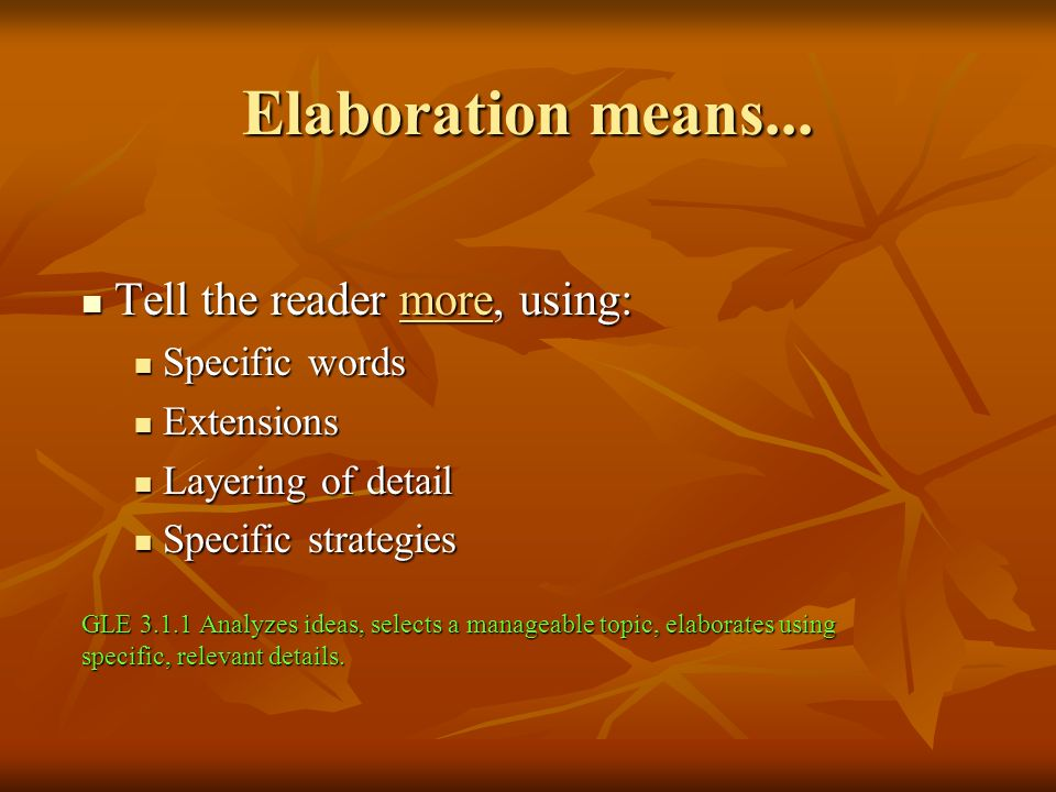 Elaboration means... Tell the reader more, using: Specific words