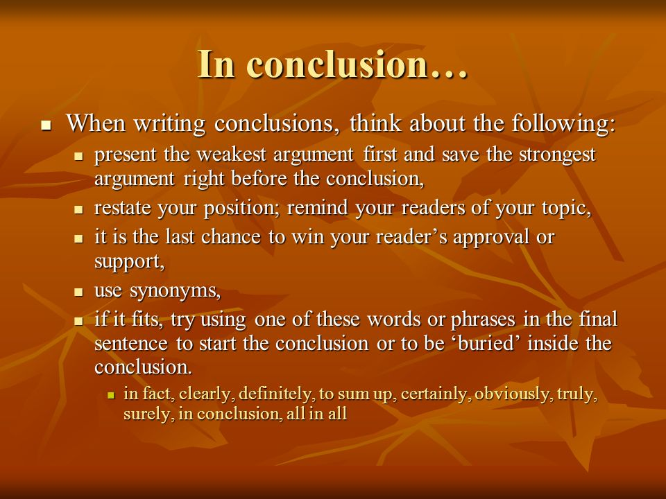 In conclusion… When writing conclusions, think about the following: