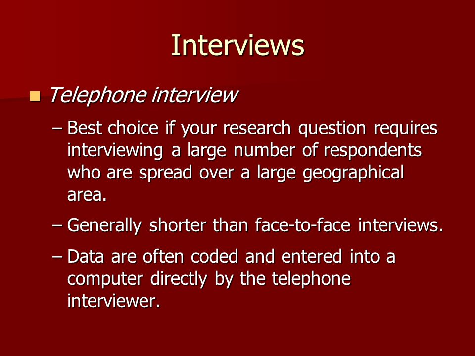 face to face interviews in research A personal interview survey, also called as a face-to-face survey, is a survey method that is utilized when a specific target population is involved the purpose of conducting a personal interview survey is to explore the responses of the people to gather more and deeper information.