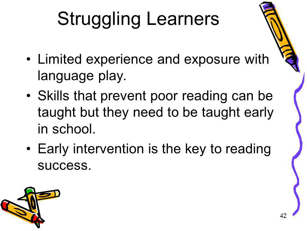 Struggling Learners Limited experience and exposure with language play.