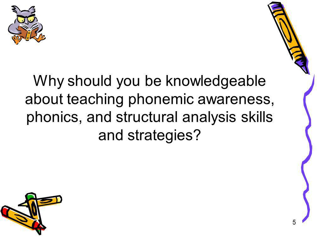 Why should you be knowledgeable about teaching phonemic awareness, phonics, and structural analysis skills and strategies