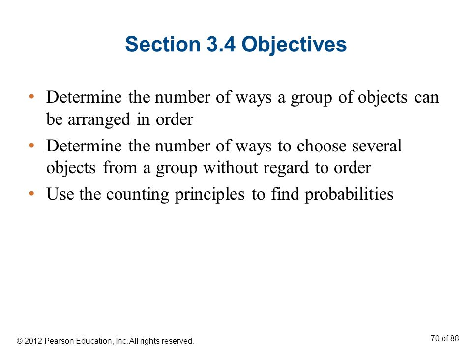 Section 3.4 Objectives Determine the number of ways a group of objects can be arranged in order.