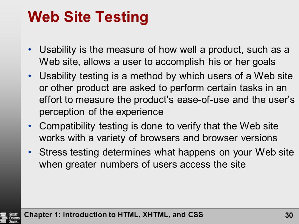 Web Site Testing Usability is the measure of how well a product, such as a Web site, allows a user to accomplish his or her goals.