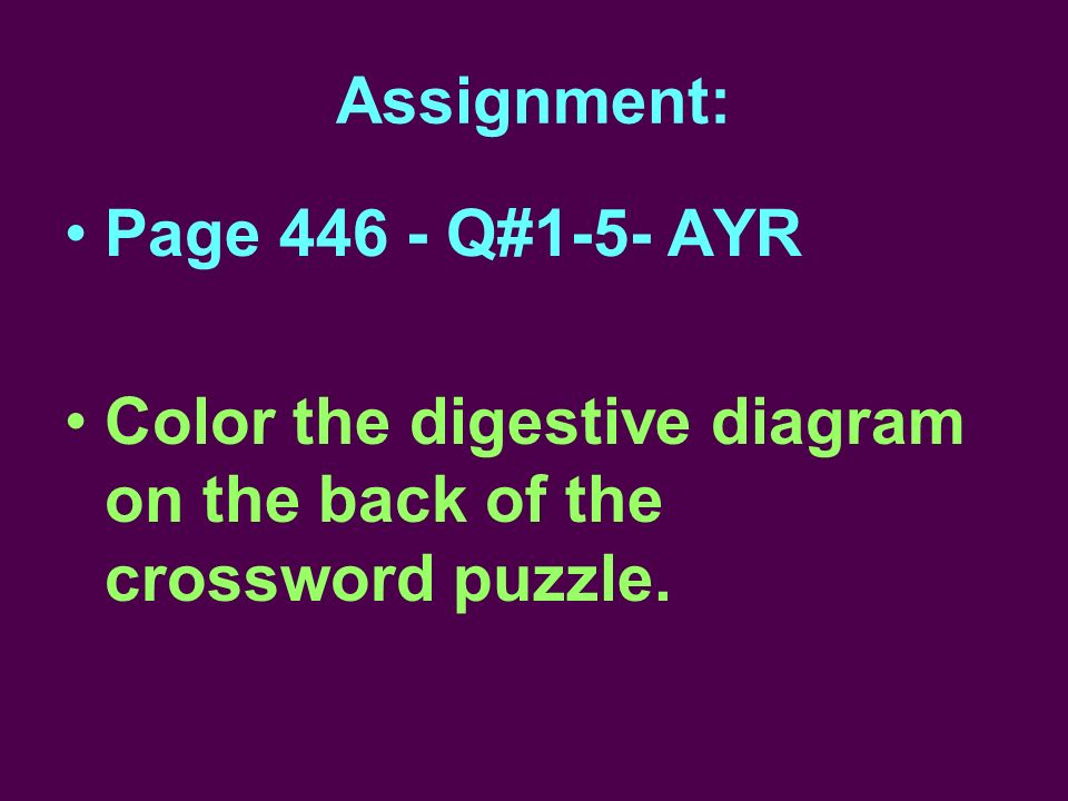 Assignment: Page 446 - Q#1-5- AYR Color the digestive diagram on the back of the crossword puzzle.