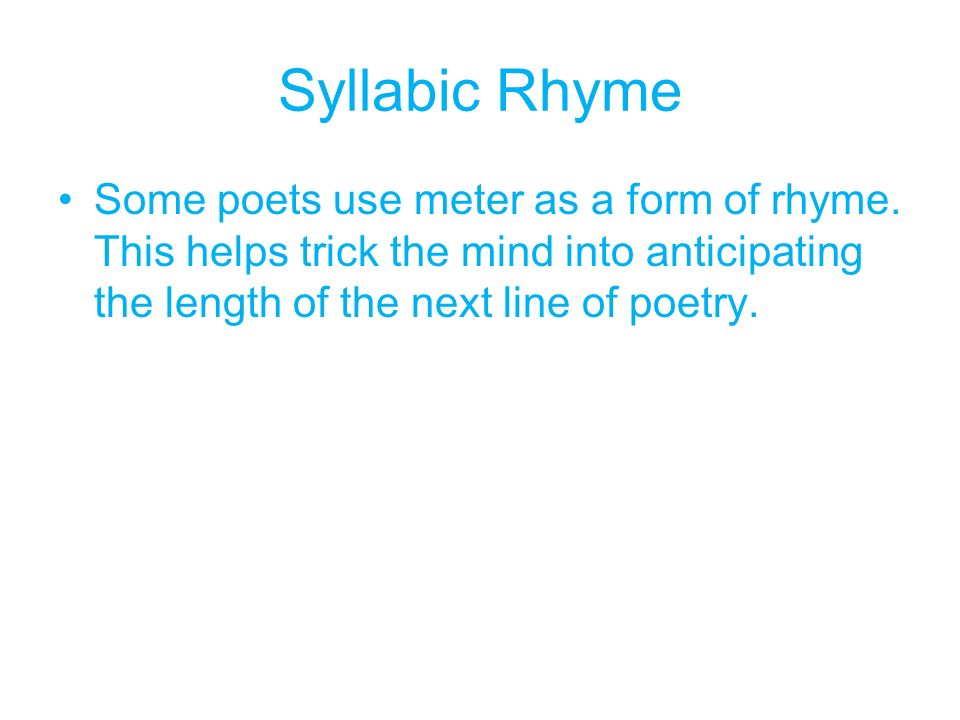 Syllabic Rhyme Some poets use meter as a form of rhyme.
