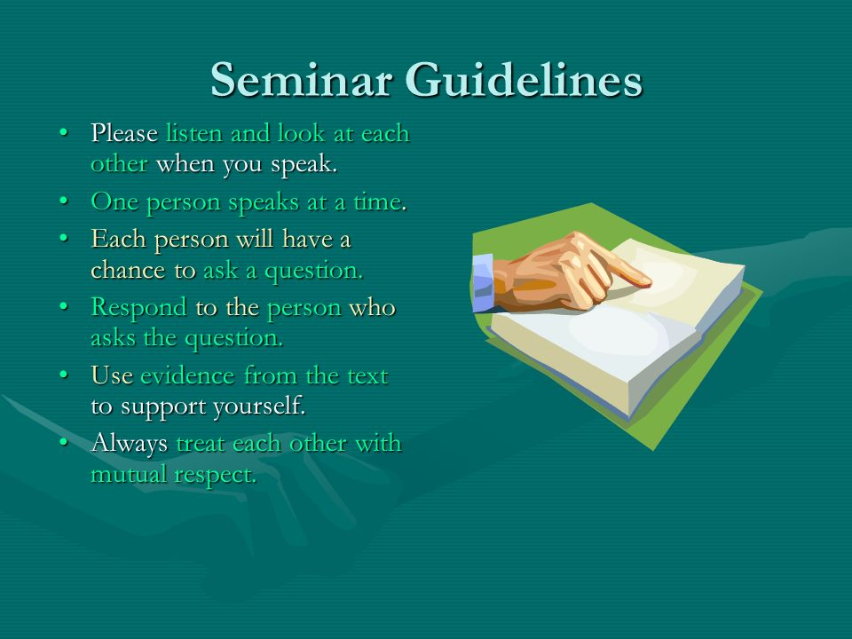 Seminar Guidelines Please listen and look at each other when you speak. One person speaks at a time.
