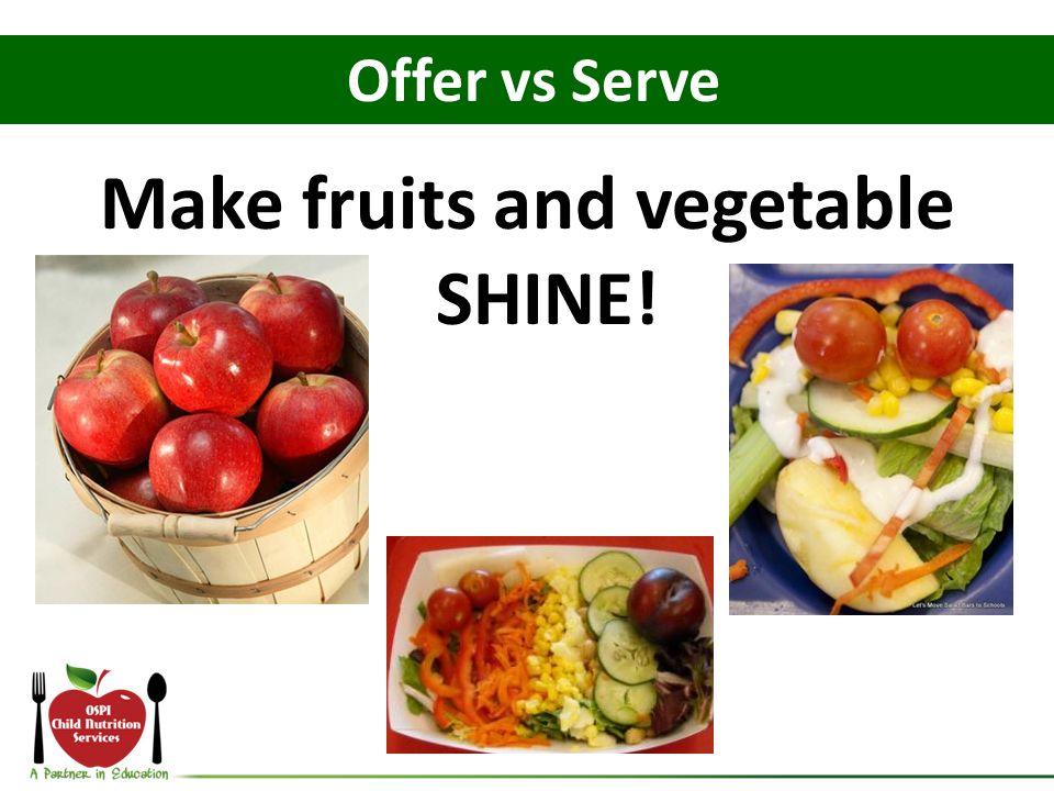 Make fruits and vegetable SHINE!
