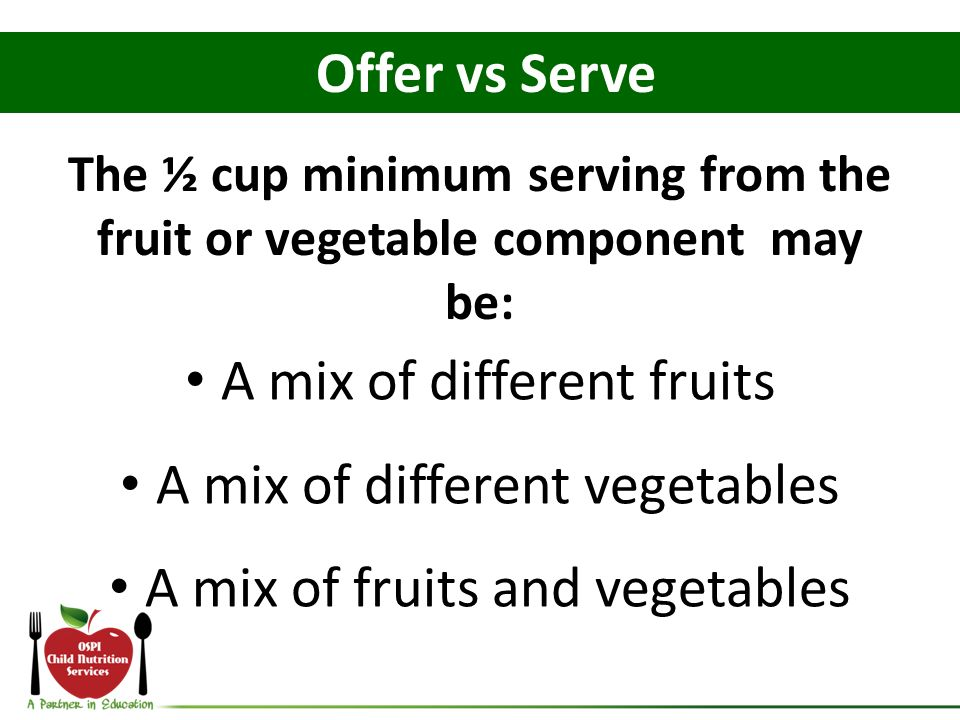 The ½ cup minimum serving from the fruit or vegetable component may
