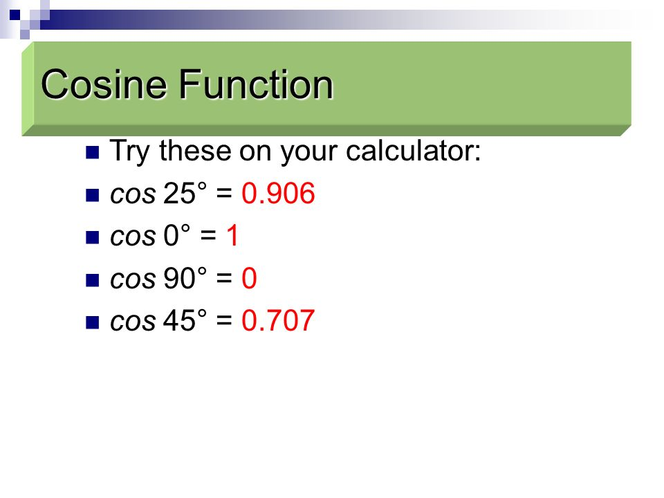 Cosine Function Cosine Function Try these on your calculator: