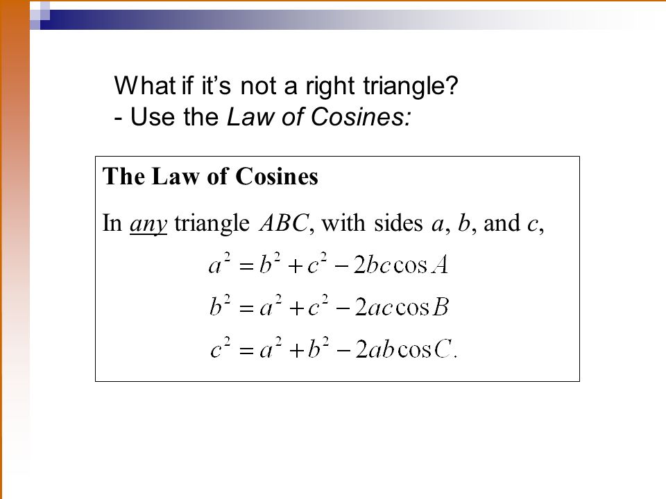 What if it's not a right triangle - Use the Law of Cosines: