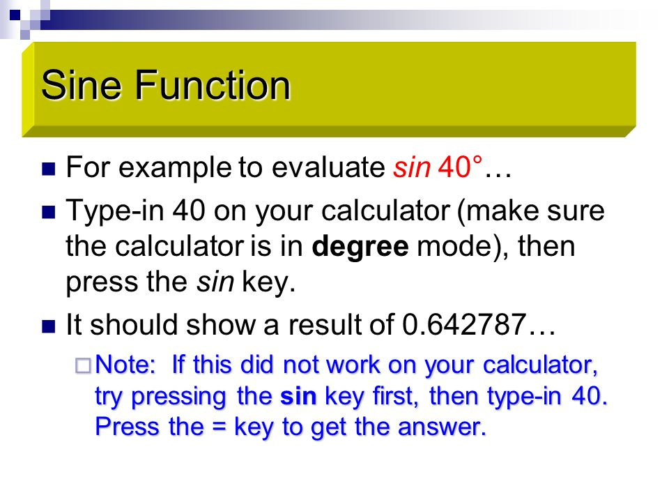 Sine Function For example to evaluate sin 40°…