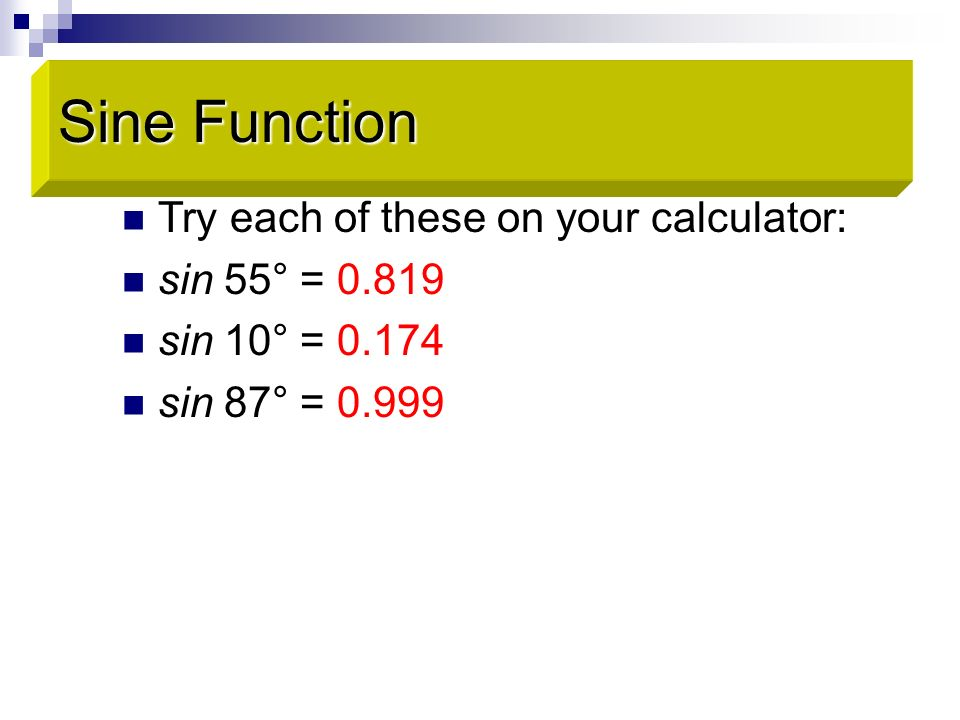 Sine Function Sine Function Try each of these on your calculator: