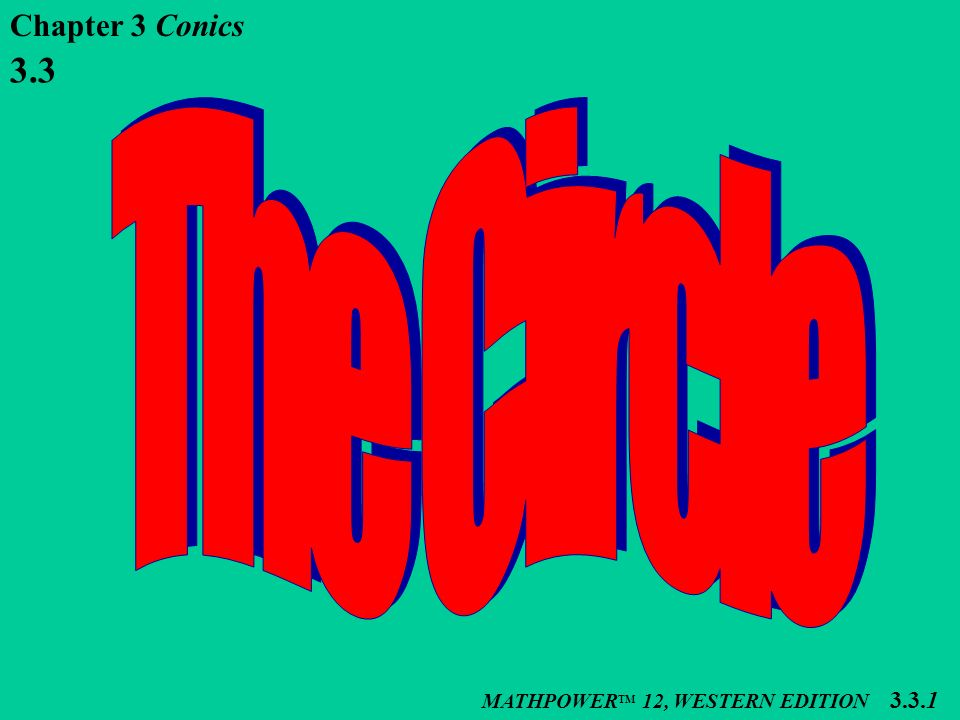 Chapter 3 Conics 3.3 The Circle MATHPOWERTM 12, WESTERN EDITION 3.3.1