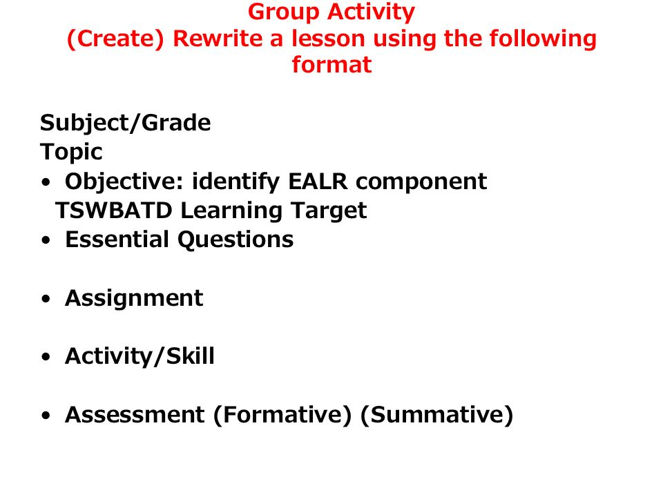 Group Activity (Create) Rewrite a lesson using the following format