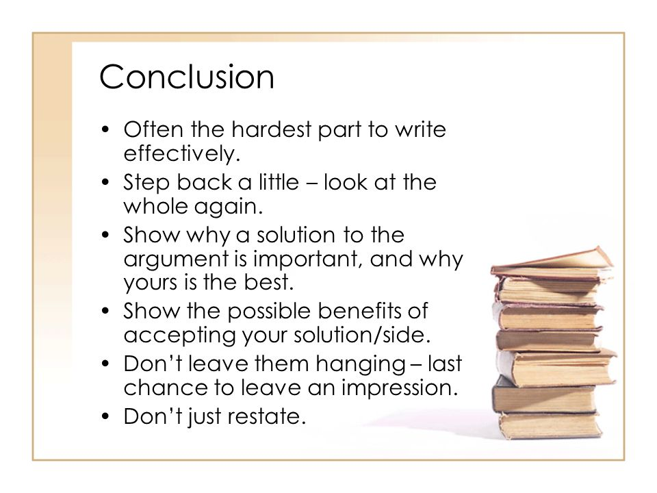 Conclusion Often the hardest part to write effectively.