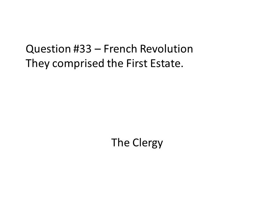 Question #33 – French Revolution They comprised the First Estate.
