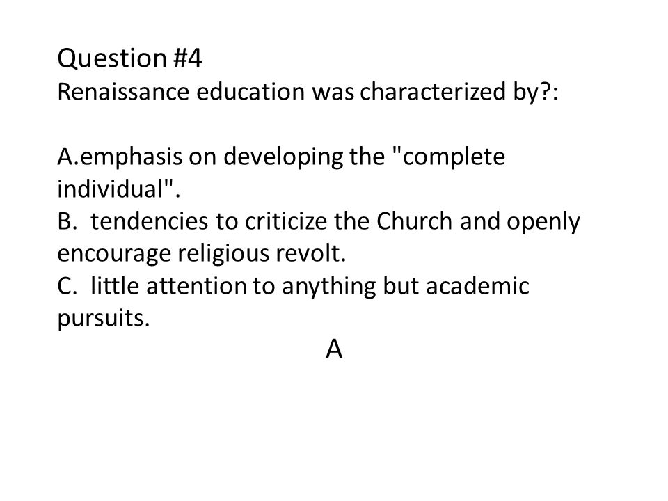 Question #4 Renaissance education was characterized by. : A