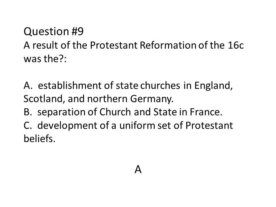 Question #9 A result of the Protestant Reformation of the 16c was the