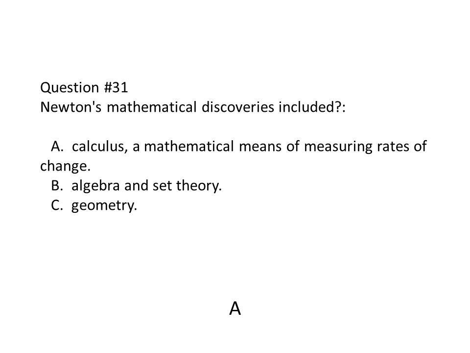 Question #31 Newton s mathematical discoveries included. : A
