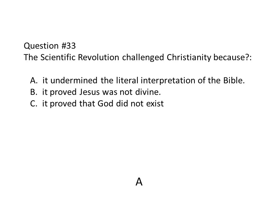 Question #33 The Scientific Revolution challenged Christianity because
