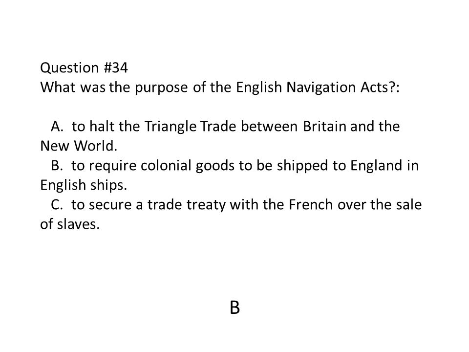 Question #34 What was the purpose of the English Navigation Acts. : A