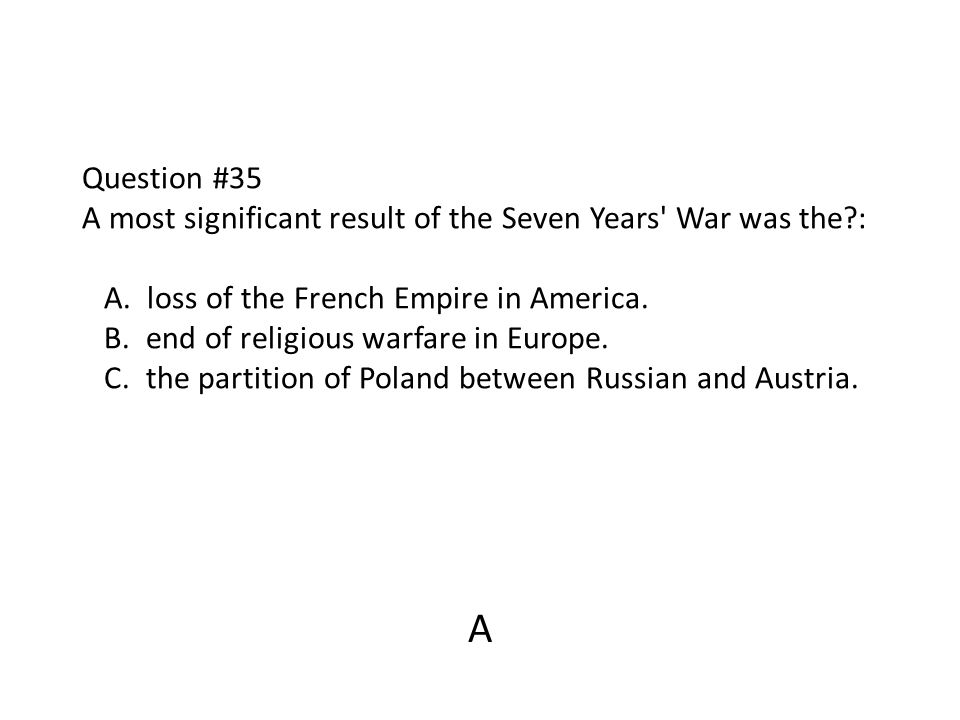 Question #35 A most significant result of the Seven Years War was the