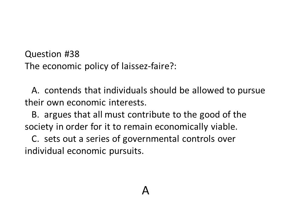 Question #38 The economic policy of laissez-faire. : A