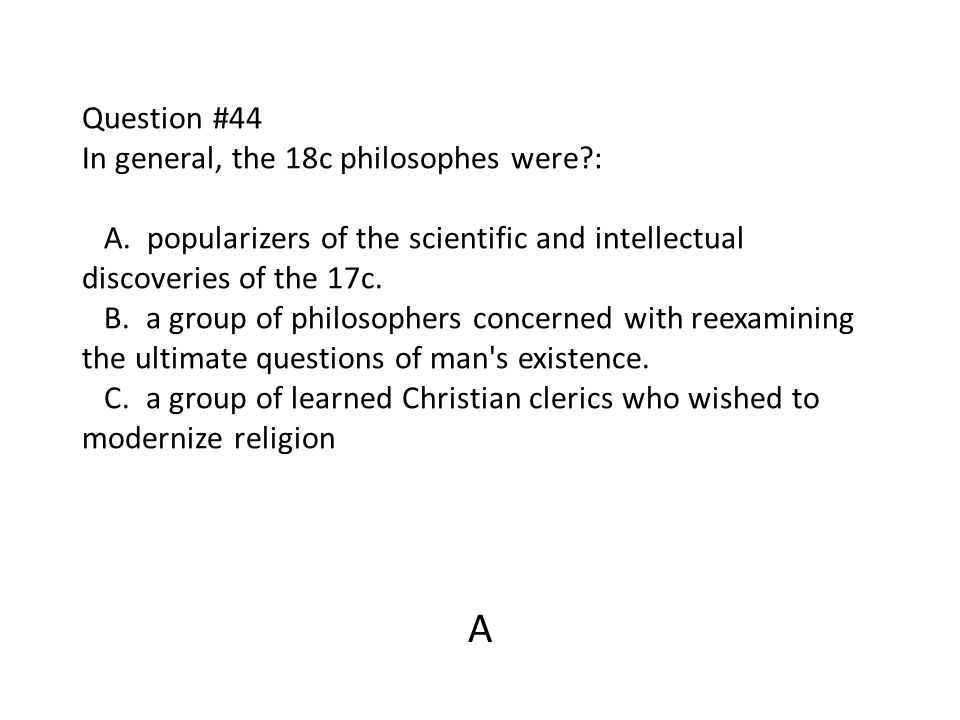 Question #44 In general, the 18c philosophes were. : A