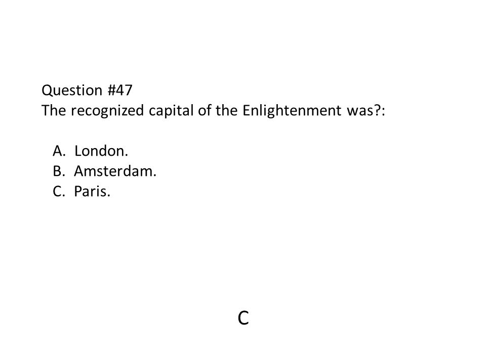 Question #47 The recognized capital of the Enlightenment was. : A