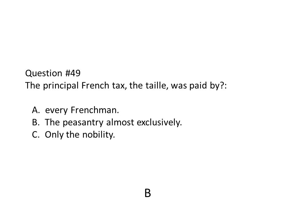 Question #49 The principal French tax, the taille, was paid by. : A