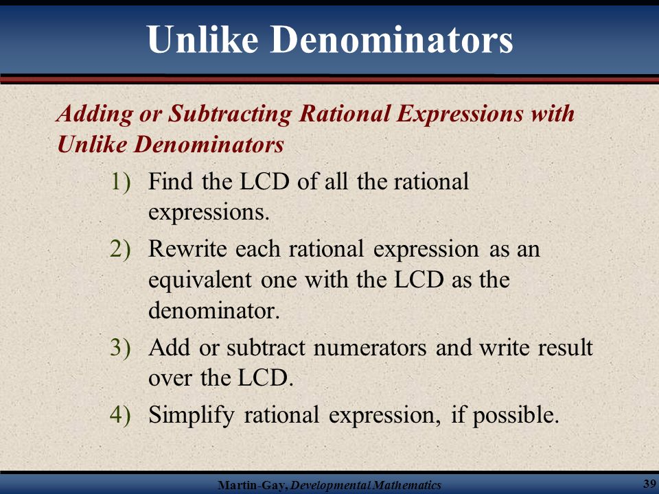 Unlike Denominators Adding or Subtracting Rational Expressions with Unlike Denominators. Find the LCD of all the rational expressions.