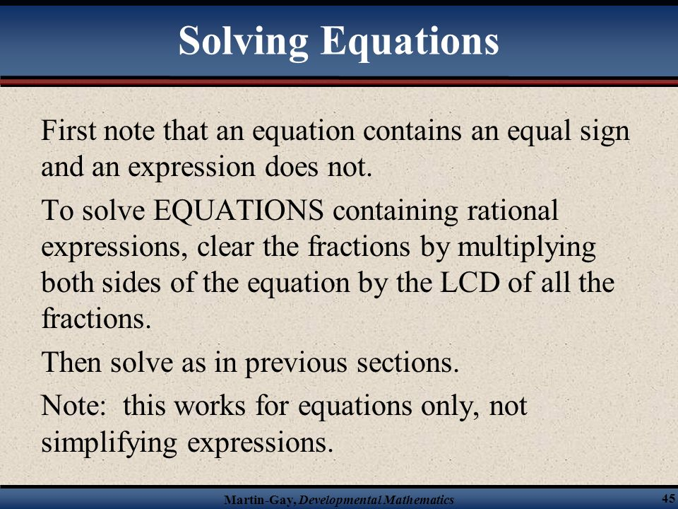 Solving Equations First note that an equation contains an equal sign and an expression does not.