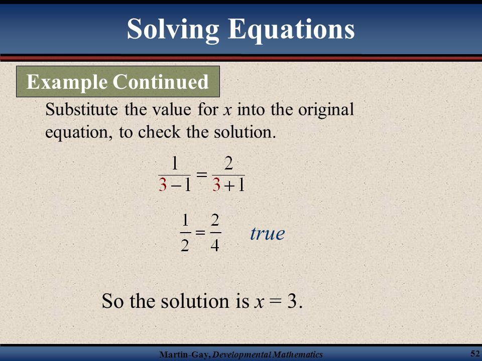 Solving Equations Example Continued true So the solution is x = 3.