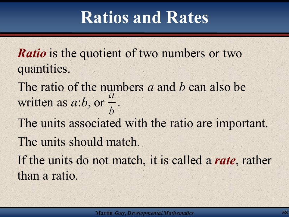 Ratios and Rates Ratio is the quotient of two numbers or two quantities. The ratio of the numbers a and b can also be written as a:b, or .