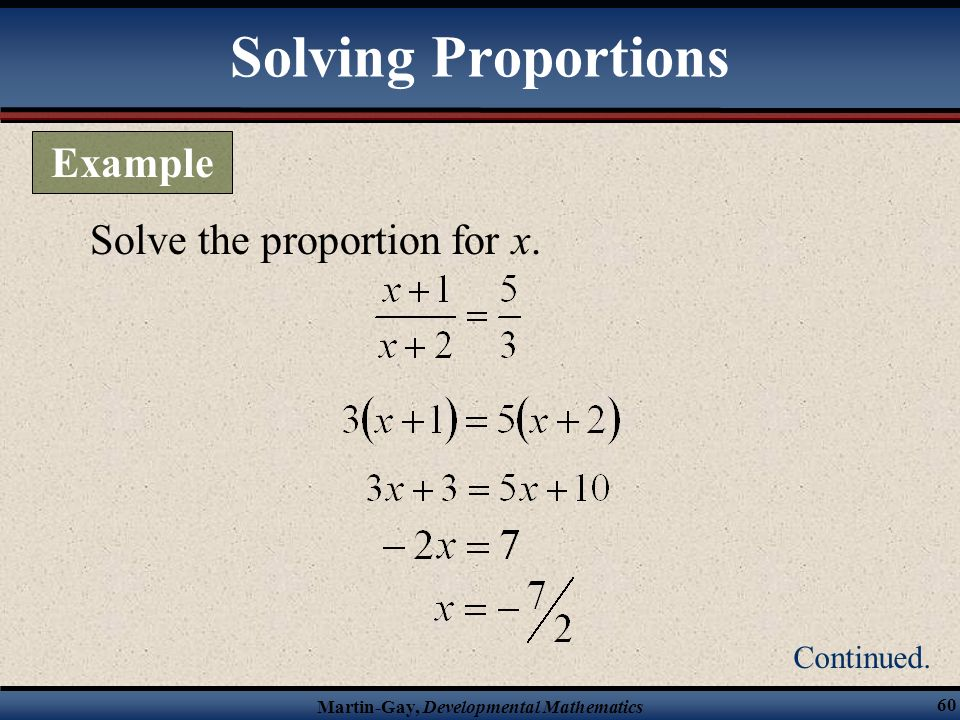 Solving Proportions Example Solve the proportion for x. Continued.