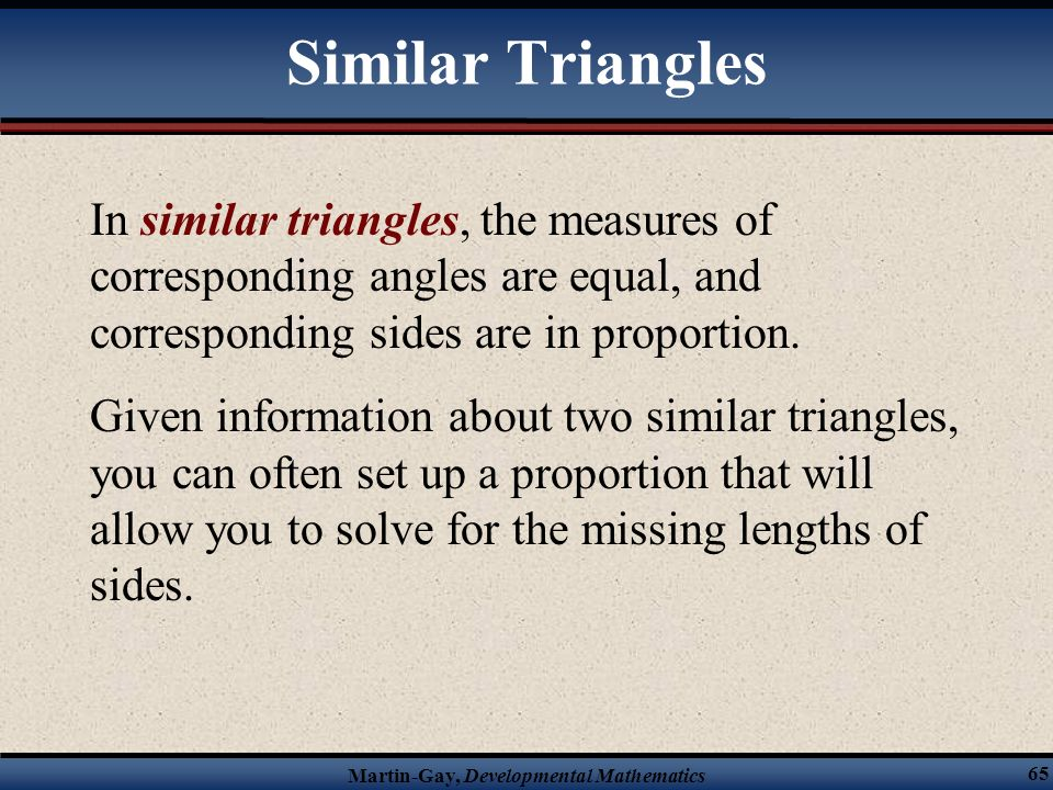 Similar Triangles In similar triangles, the measures of corresponding angles are equal, and corresponding sides are in proportion.