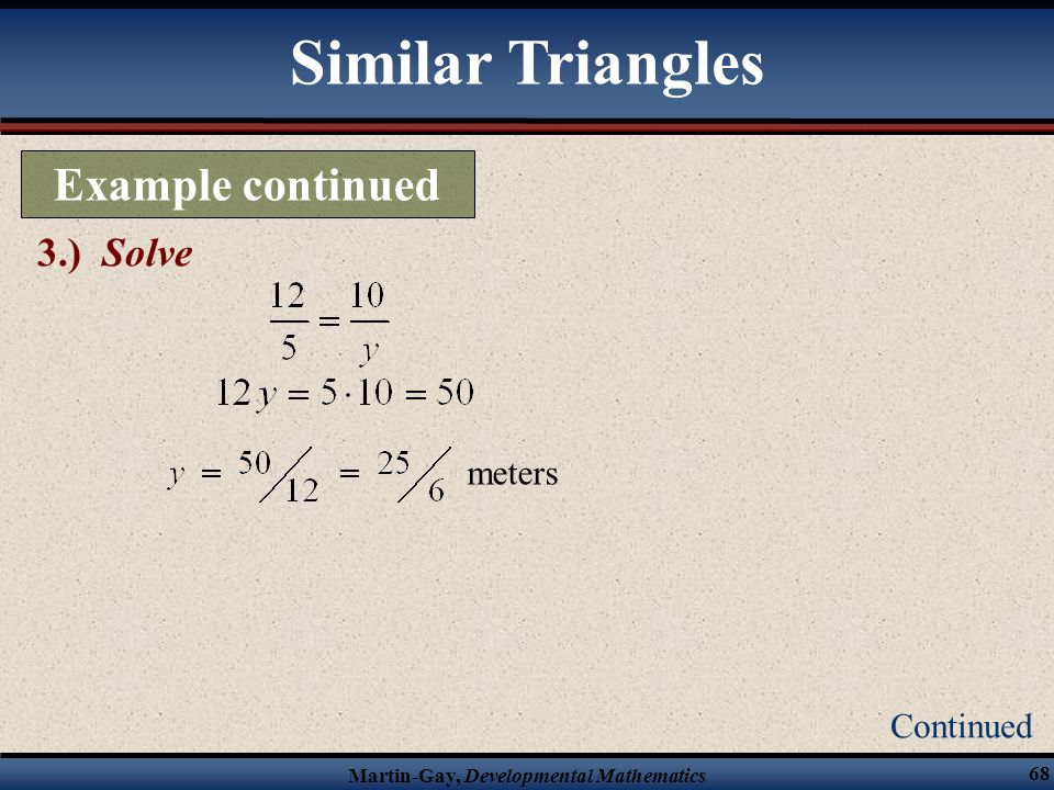 Similar Triangles Example continued 3.) Solve meters Continued